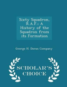 Sixty Squadron, R.A.F.; A History of the Squadron from Its Formation - Scholar's Choice Edition