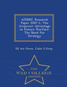 Afddec Research Paper 2007-2, the Airpower Advantage in Future Warfare