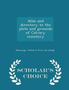 Atlas and Directory to the Plots and Grounds of Calvary Cemetery - Scholar's Choice Edition