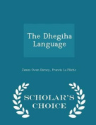 The Dhegiha Language - Scholar's Choice Edition