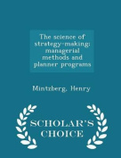The Science of Strategy-Making; Managerial Methods and Planner Programs - Scholar's Choice Edition
