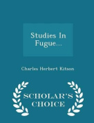 Studies in Fugue... - Scholar's Choice Edition