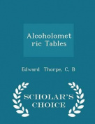 Alcoholometric Tables - Scholar's Choice Edition