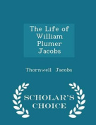 The Life of William Plumer Jacobs - Scholar's Choice Edition