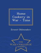 Home Cookery in War - Time - War College Series