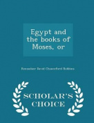 Egypt and the Books of Moses, or - Scholar's Choice Edition