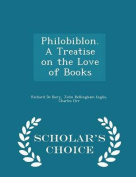 Philobiblon. a Treatise on the Love of Books - Scholar's Choice Edition