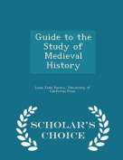 Guide to the Study of Medieval History - Scholar's Choice Edition