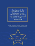 Catalogue of the Pamphlets, Books, Newspapers, and Manuscripts Relating to the Civil War, the Commonwealth, and Restoration - War College Series
