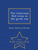 The American Red Cross in the Great War - War College Series