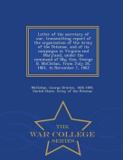 Letter of the Secretary of War, Transmitting Report of the Organization of the Army of the Potomac, and of Its Campaigns in Virginia and Maryland, Under the Command of Maj. Gen. George B. McClellan, from July 26, 1861, to November 7, 1862 - War College Se