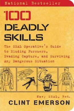 100 Deadly Skills: The SEAL Operative's Guide to Eluding Pursuers, Evading Capture, and Surviving Any Dangerous Situation (100 Deadly Skills)