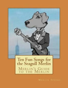 Merlin's Guide to the Merlin - 10 Fun Songs for the Seagull Merlin