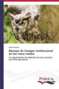 Manejo de Imagen Institucional En Los Mass Media [Spanish]