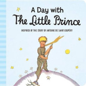 A Day with the Little Prince (Padded Board Book) (Little Prince) [Board book]