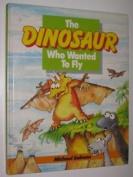 The Dinosaur who wanted to Fly [Hardback]
