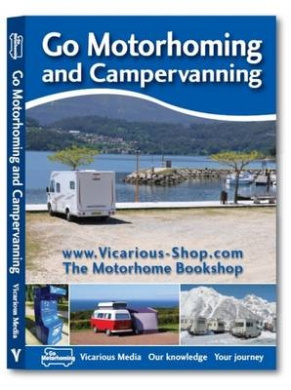 Go Motorhoming and Campervanning: The Motorhome and Campervan Bible