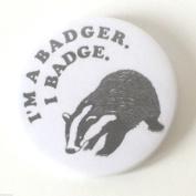 I'm A Badger. I Badge. 59mm Lapel Pin Button Badge
