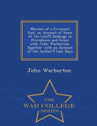 Mercies of a Covenant God, an Account of Some of the Lord's Dealings in Providence and Grace with John Warburton. Together with an Account of the Author's Last Days - War College Series