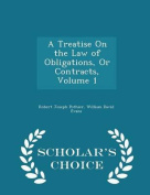 A Treatise on the Law of Obligations, or Contracts, Volume 1 - Scholar's Choice Edition