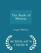 The Book of MacKay - Scholar's Choice Edition