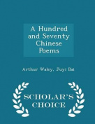 A Hundred and Seventy Chinese Poems - Scholar's Choice Edition