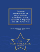 Personal Recollections of Early Decatur, Abraham Lincoln, Richard J. Oglesby and the Civil War - War College Series