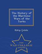 The History of the Maritime Wars of the Turks - War College Series