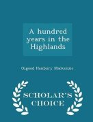 A Hundred Years in the Highlands - Scholar's Choice Edition
