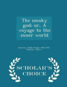 The Smoky God; Or, a Voyage to the Inner World - Scholar's Choice Edition