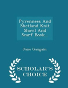 Pyrennees and Shetland Knit Shawl and Scarf Book... - Scholar's Choice Edition