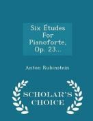 Six Etudes for Pianoforte, Op. 23... - Scholar's Choice Edition