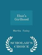 Elsie's Girlhood - Scholar's Choice Edition