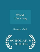 Wood-Carving - Scholar's Choice Edition