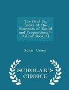 The First Six Books of the Elements of Euclid and Propositions I-XXI of Book XI - Scholar's Choice Edition