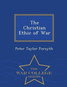 The Christian Ethic of War - War College Series