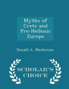 Myths of Crete and Pre-Hellenic Europe - Scholar's Choice Edition
