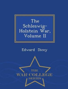 The Schleswig-Holstein War, Volume II - War College Series