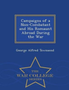 Campaigns of a Non-Combatant and His Romaunt Abroad During the War - War College Series