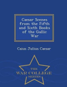 Caesar Scenes from the Fifth and Sixth Books of the Gallic War - War College Series