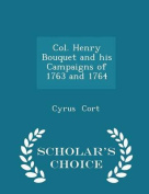 Col. Henry Bouquet and His Campaigns of 1763 and 1764 - Scholar's Choice Edition