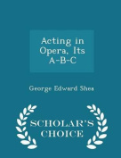 Acting in Opera, Its A-B-C - Scholar's Choice Edition