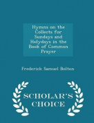 Hymns on the Collects for Sundays and Holydays in the Book of Common Prayer - Scholar's Choice Edition
