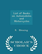 List of Books on Automobiles and Motorcycles - Scholar's Choice Edition