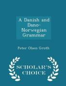 A Danish and Dano-Norwegian Grammar - Scholar's Choice Edition