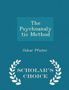 The Psychoanalytic Method - Scholar's Choice Edition