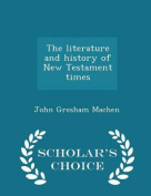 The Literature and History of New Testament Times - Scholar's Choice Edition