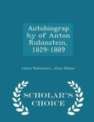 Autobiography of Anton Rubinstein, 1829-1889 - Scholar's Choice Edition