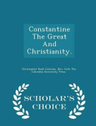 Constantine the Great and Christianity. - Scholar's Choice Edition
