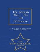 The Korean War - The Un Offensive - War College Series